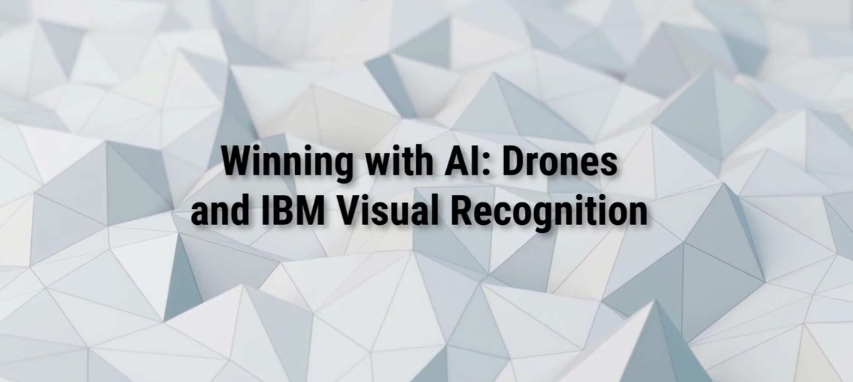 Winning With Ai Drones And Ibm Watson Visual Recognition